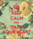 KEEP CALM AND TRUST YOUR HEART - Personalised Poster large