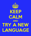KEEP CALM AND TRY A NEW LANGUAGE - Personalised Poster small