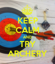 KEEP CALM AND TRY ARCHERY - Personalised Poster large