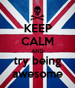 KEEP CALM AND try being awesome - Personalised Poster large