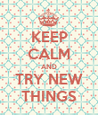 KEEP CALM AND TRY NEW THINGS - Personalised Poster large