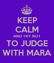 KEEP CALM AND TRY NOT TO JUDGE WITH MARA - Personalised Poster large
