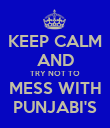 KEEP CALM AND TRY NOT TO  MESS WITH  PUNJABI'S - Personalised Poster large