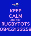 KEEP CALM AND TRY RUGBYTOTS 08453133259 - Personalised Poster large
