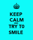 KEEP  CALM AND  TRY T0 SMILE  - Personalised Poster large
