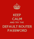 KEEP CALM AND TRY THE  DEFAULT ROUTER PASSWORD - Personalised Poster large