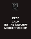 KEEP CALM AND TRY THE KETCHUP MOTHERFUCKER! - Personalised Poster large