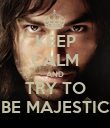 KEEP CALM AND TRY TO BE MAJESTIC - Personalised Poster large
