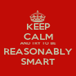 KEEP CALM AND TRY TO BE REASONABLY SMART - Personalised Poster large