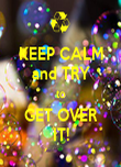 KEEP CALM and TRY to GET OVER IT! - Personalised Poster large