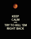KEEP CALM AND TRY TO KILL 'EM RIGHT BACK - Personalised Poster large