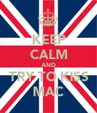 KEEP CALM AND TRY TO KISS MAC - Personalised Poster large
