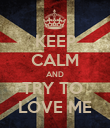 KEEP CALM AND TRY TO  LOVE ME - Personalised Poster large
