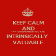 KEEP CALM AND TRY TO REMEMBER YOU ARE INTRINSICALLY  VALUABLE - Personalised Poster large