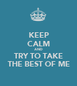 KEEP CALM AND TRY TO TAKE THE BEST OF ME - Personalised Poster large