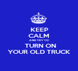 KEEP CALM AND TRY TO  TURN ON YOUR OLD TRUCK - Personalised Poster large