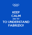KEEP CALM AND TRY TO UNDERSTAND FABRIZIO! - Personalised Poster large