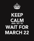 KEEP CALM AND TRY TO WAIT FOR MARCH 22 - Personalised Poster large