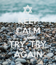 KEEP CALM AND TRY, TRY AGAIN - Personalised Poster large