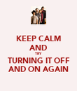 KEEP CALM AND TRY TURNING IT OFF AND ON AGAIN - Personalised Poster large