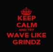 KEEP CALM AND TRY WAVE LIKE GRINDZ - Personalised Poster large