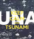 KEEP CALM AND TSUNAMI  - Personalised Poster large