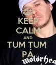 KEEP CALM AND TUM TUM  PÁ - Personalised Poster large