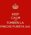 KEEP CALM AND TUMBEN LA  PINCHE PUERTA lml  - Personalised Poster large