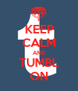 KEEP CALM AND TUMBL ON - Personalised Poster large