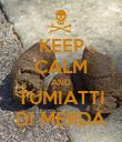 KEEP CALM AND TUMIATTI DI MERDA - Personalised Poster large