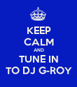 KEEP CALM AND TUNE IN TO DJ G-ROY - Personalised Poster large
