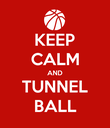 KEEP CALM AND TUNNEL BALL - Personalised Poster large