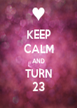 KEEP CALM AND TURN 23 - Personalised Poster large