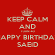 KEEP CALM AND TURN 40 HAPPY BIRTHDAY SAEID - Personalised Poster large