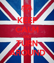 KEEP CALM AND TURN AROUND - Personalised Poster large