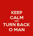 KEEP CALM AND TURN BACK O MAN - Personalised Poster large