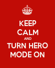 KEEP CALM AND TURN HERO MODE ON - Personalised Poster large