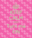 KEEP CALM AND Turn me ON - Personalised Poster large