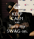 KEEP CALM AND Turn my SWAG on. - Personalised Poster large