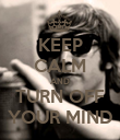 KEEP CALM AND TURN OFF YOUR MIND - Personalised Poster large