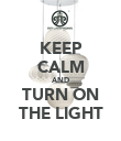 KEEP CALM AND TURN ON THE LIGHT - Personalised Poster large