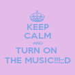 KEEP CALM AND TURN ON  THE MUSIC!!!;;D - Personalised Poster large