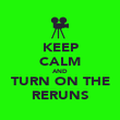 KEEP CALM AND TURN ON THE RERUNS - Personalised Poster large