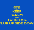 KEEP CALM AND TURN THIS CLUB UP SIDE DOWN - Personalised Poster large