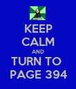 KEEP CALM AND TURN TO  PAGE 394 - Personalised Poster large