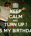 KEEP CALM AND  TURN UP ! (ITS MY BIRTHDAY) - Personalised Poster large
