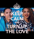 KEEP CALM AND TURN UP THE LOVE - Personalised Poster large
