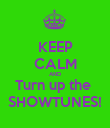 KEEP CALM AND Turn up the  SHOWTUNES! - Personalised Poster large