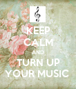 KEEP CALM AND TURN UP YOUR MUSIC  - Personalised Poster large