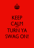 KEEP CALM AND TURN YA SWAG ON! - Personalised Poster large
